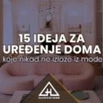 15 ideja za uređenje doma koje nikad ne izlaze iz mode